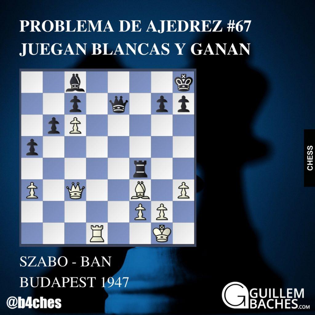 PROBLEMA DE AJEDREZ #67 JUEGAN BLANCAS Y GANAN