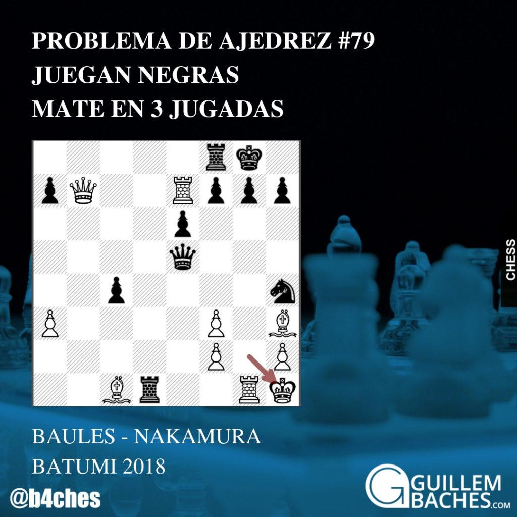 PROBLEMA DE AJEDREZ #79. JUEGAN NEGRAS Y DAN MATE EN 3 JUGADAS. BAULES - NAKAMURA. BATUMI 2018 8